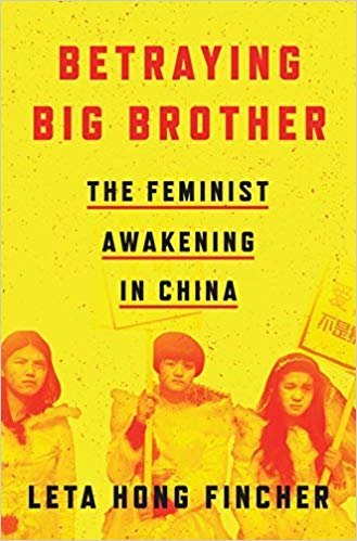 Betraying Big Brother: The Feminist Awakening in China - Leta Hong Fincher
