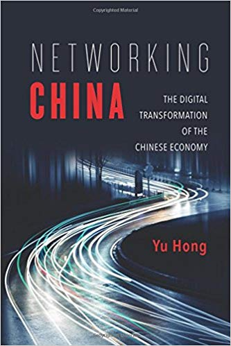 Networking China: The Digital Transformation of the Chinese Economy - Yu Hong