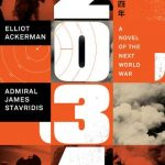 """Book Review – """"2034: A Novel of the Next World War"""" by Elliot Ackerman and Admiral James Stavridis"""